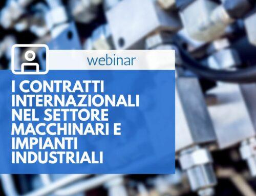 """WEBINAR """"I contratti internazionali nel settore macchinari e impianti industriali: recenti tendenze della prassi e sviluppo giurisprudenziali"""""""